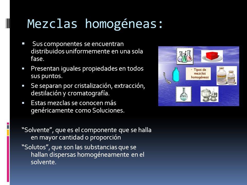 Mezclas homogéneas: Sus componentes se encuentran distribuidos uniformemente en una sola fase. Presentan iguales propiedades en todos sus puntos. Se s
