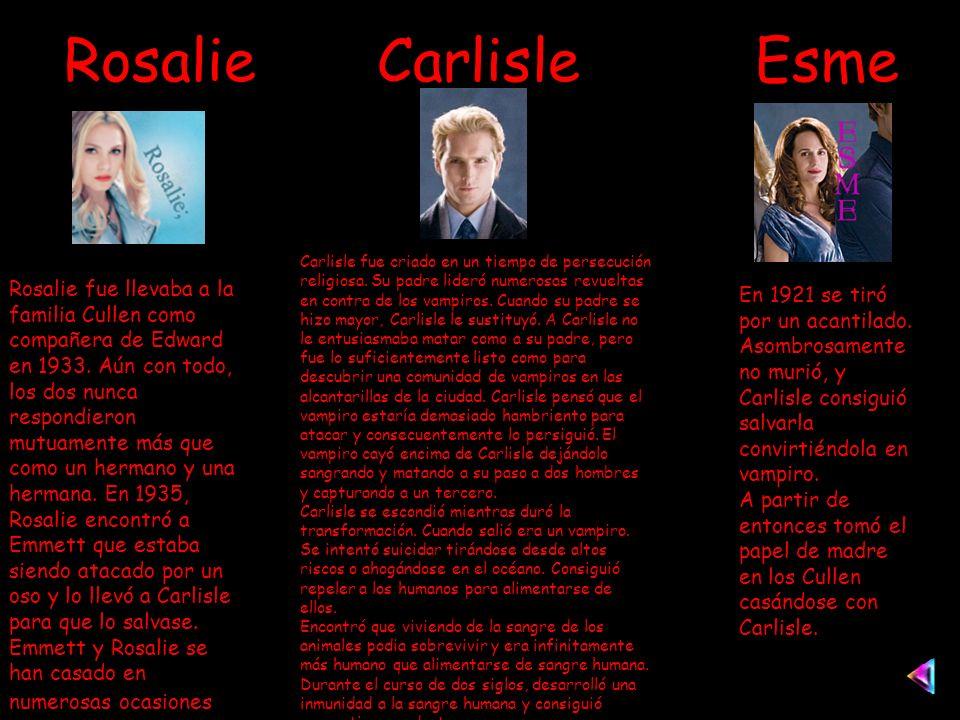 Rosalie Carlisle Esme Rosalie fue llevaba a la familia Cullen como compañera de Edward en 1933.