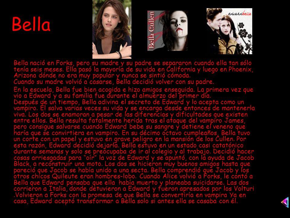 Bella Bella nació en Forks, pero su madre y su padre se separaron cuando ella tan sólo tenía seis meses.