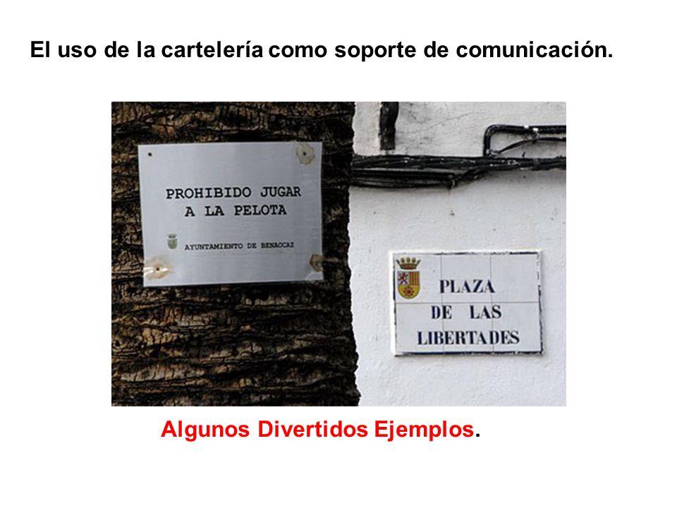 El uso de la cartelería como soporte de comunicación. Algunos Divertidos Ejemplos.