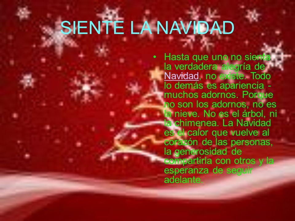 SIENTE LA NAVIDAD Hasta que uno no sienta la verdadera alegría de Navidad, no existe.