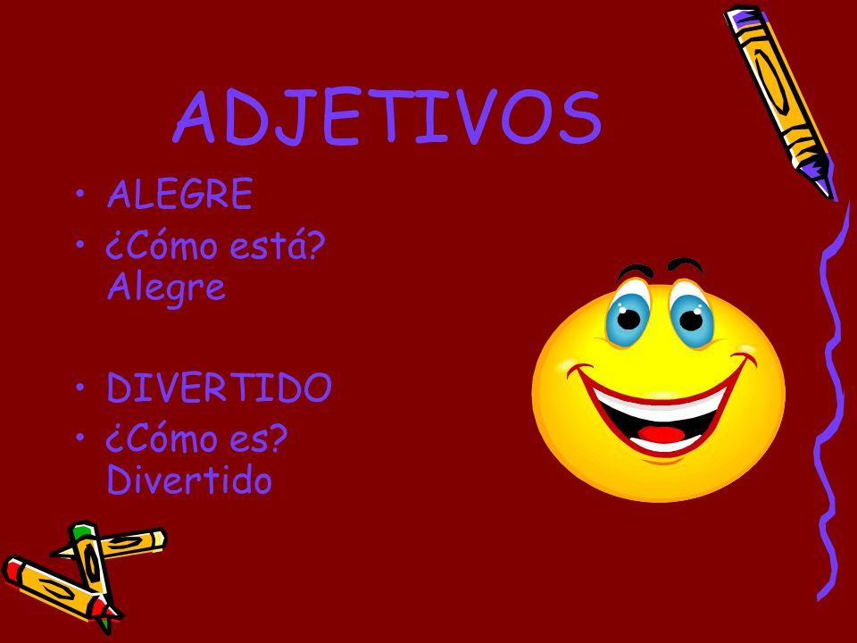 ADJETIVOS ALEGRE ¿Cómo está Alegre DIVERTIDO ¿Cómo es Divertido