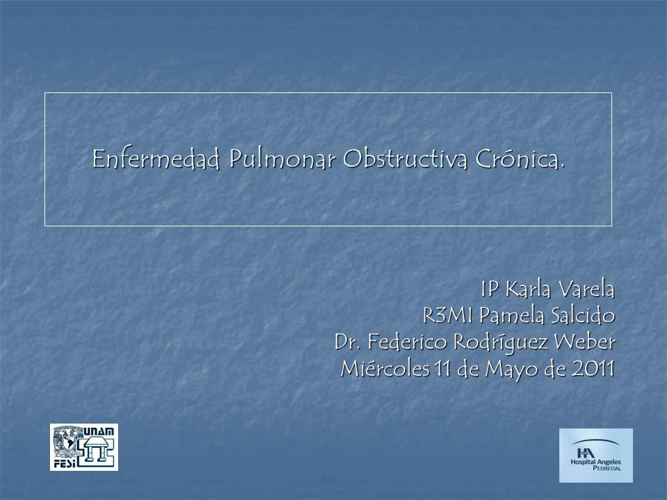 Enfermedad Pulmonar Obstructiva Crónica. IP Karla Varela R3MI Pamela Salcido Dr. Federico Rodríguez Weber Miércoles 11 de Mayo de 2011