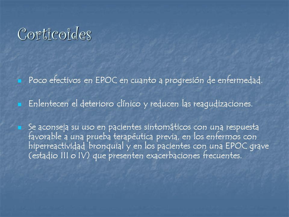 Corticoides Poco efectivos en EPOC en cuanto a progresión de enfermedad. Enlentecen el deterioro clínico y reducen las reagudizaciones. Se aconseja su