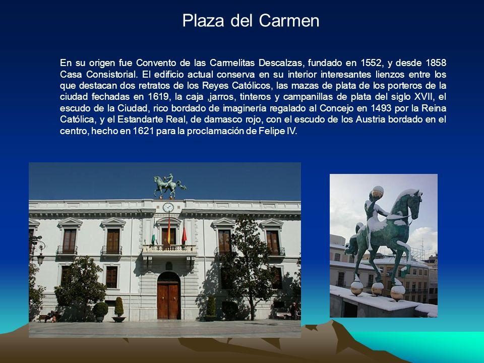 Plaza del Carmen En su origen fue Convento de las Carmelitas Descalzas, fundado en 1552, y desde 1858 Casa Consistorial.