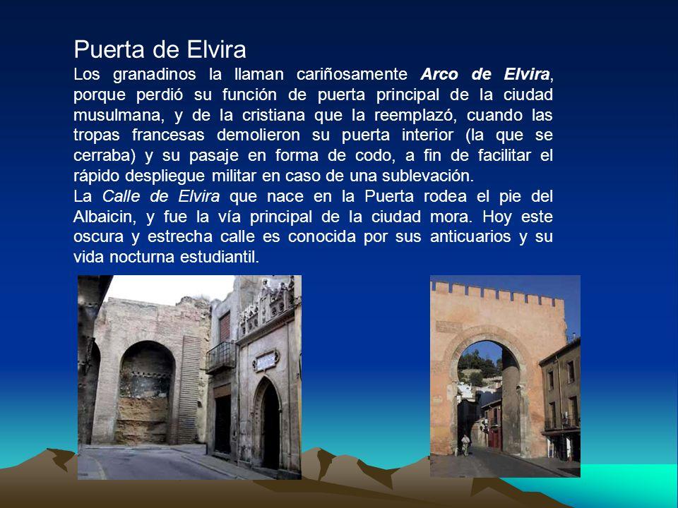Puerta de Elvira Los granadinos la llaman cariñosamente Arco de Elvira, porque perdió su función de puerta principal de la ciudad musulmana, y de la cristiana que la reemplazó, cuando las tropas francesas demolieron su puerta interior (la que se cerraba) y su pasaje en forma de codo, a fin de facilitar el rápido despliegue militar en caso de una sublevación.