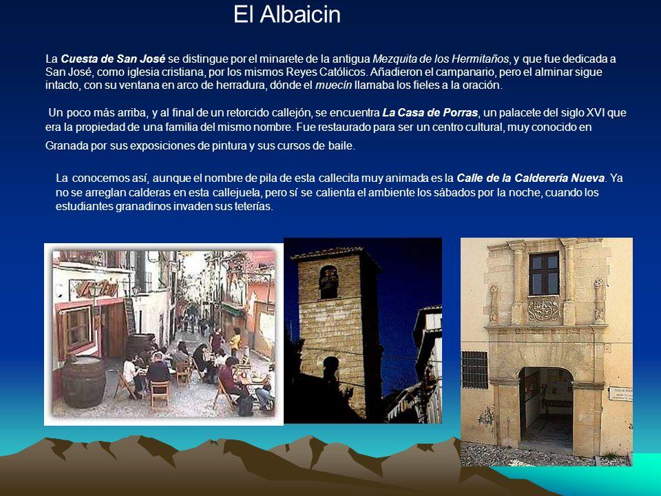 El Albaicin La Cuesta de San José se distingue por el minarete de la antigua Mezquita de los Hermitaños, y que fue dedicada a San José, como iglesia cristiana, por los mismos Reyes Católicos.