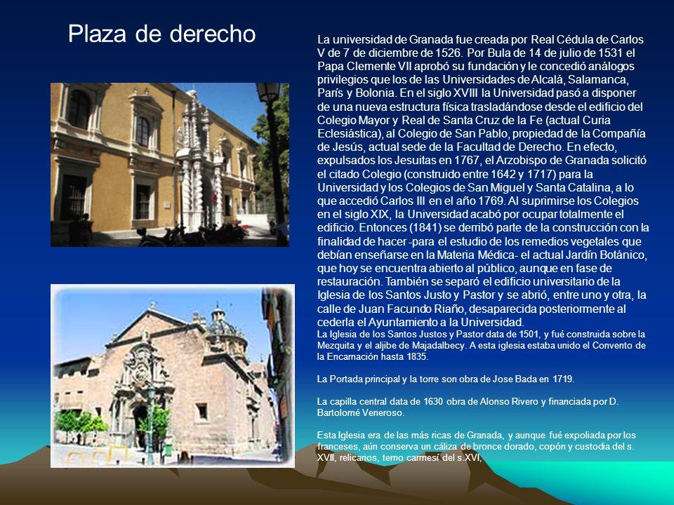Plaza de derecho La universidad de Granada fue creada por Real Cédula de Carlos V de 7 de diciembre de 1526.