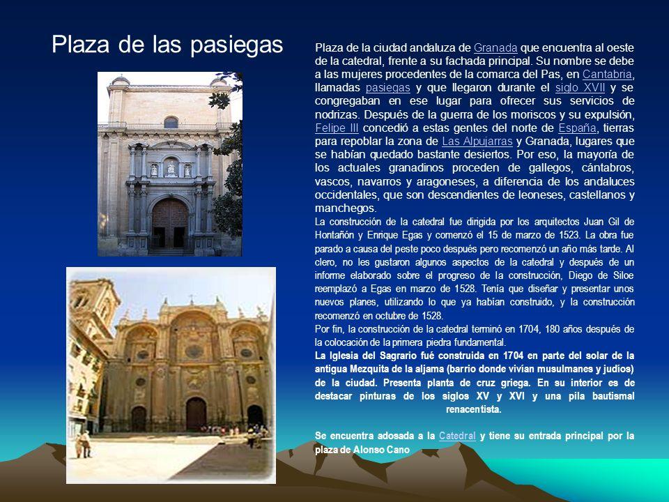 Plaza de las pasiegas Plaza de la ciudad andaluza de Granada que encuentra al oeste de la catedral, frente a su fachada principal.