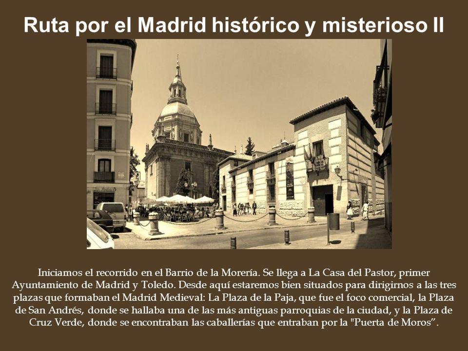Ruta por el Madrid histórico y misterioso II Iniciamos el recorrido en el Barrio de la Morería. Se llega a La Casa del Pastor, primer Ayuntamiento de