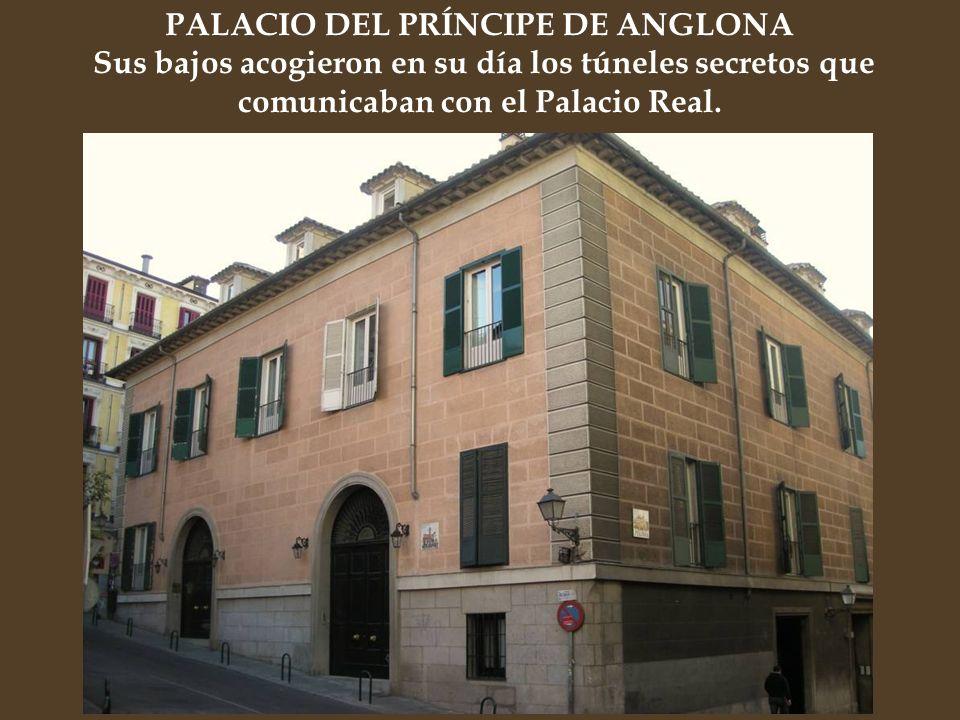 PALACIO DEL PRÍNCIPE DE ANGLONA Sus bajos acogieron en su día los túneles secretos que comunicaban con el Palacio Real.