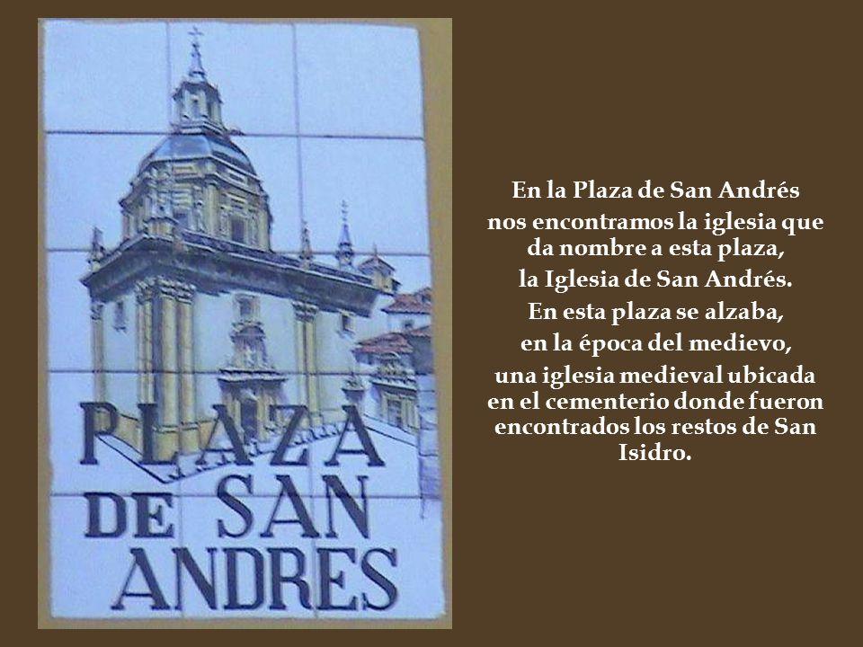 En la Plaza de San Andrés nos encontramos la iglesia que da nombre a esta plaza, la Iglesia de San Andrés. En esta plaza se alzaba, en la época del me