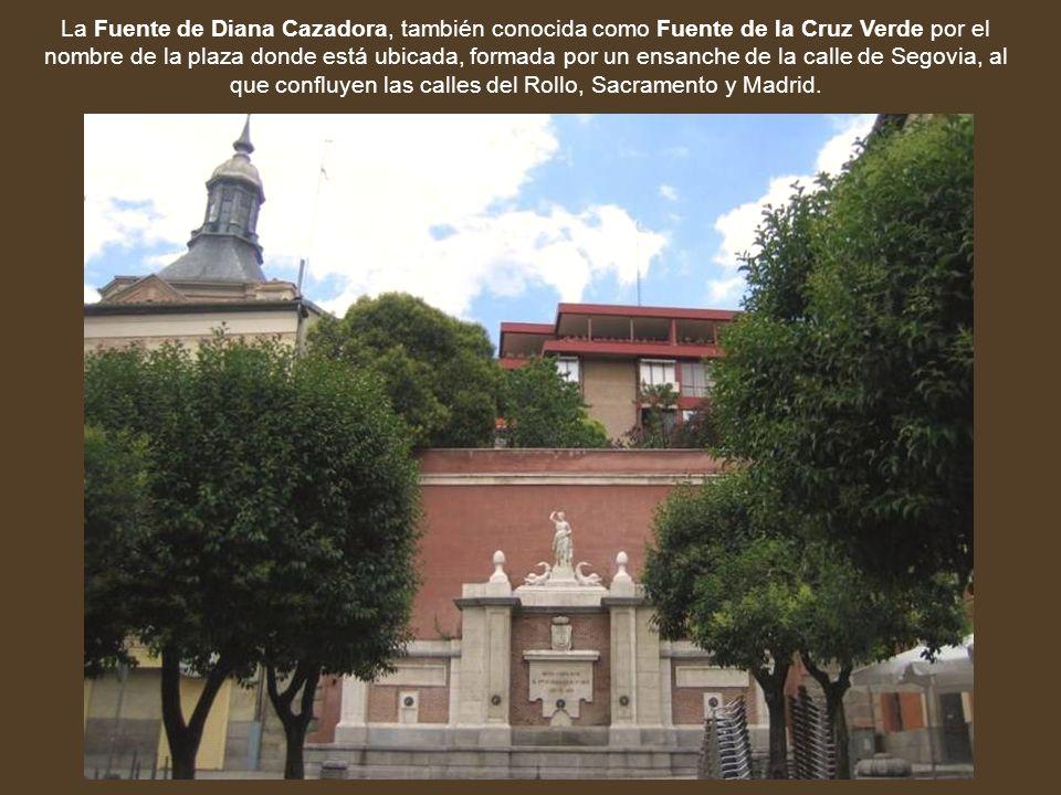La Fuente de Diana Cazadora, también conocida como Fuente de la Cruz Verde por el nombre de la plaza donde está ubicada, formada por un ensanche de la
