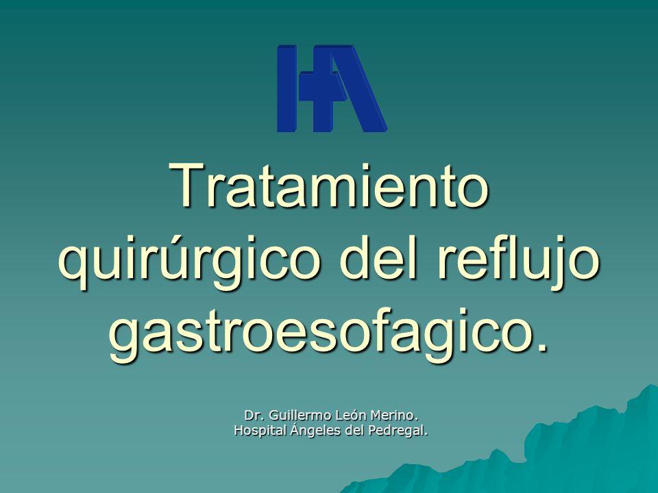 Tratamiento quirúrgico del reflujo gastroesofagico. Dr. Guillermo León Merino. Hospital Ángeles del Pedregal.