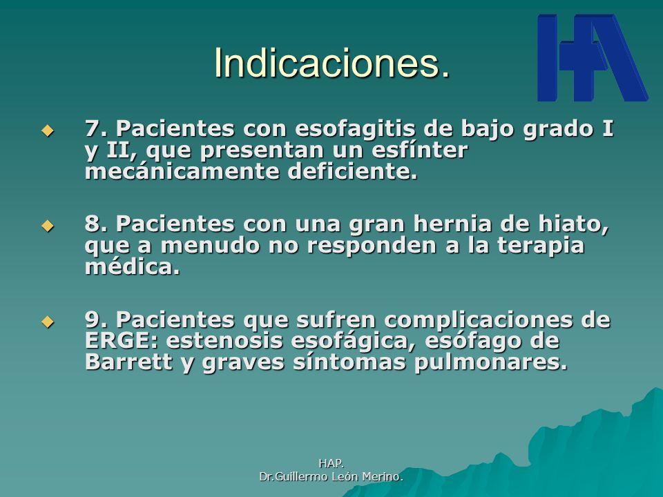 HAP. Dr.Guillermo León Merino. Indicaciones. 7. Pacientes con esofagitis de bajo grado I y II, que presentan un esfínter mecánicamente deficiente. 7.