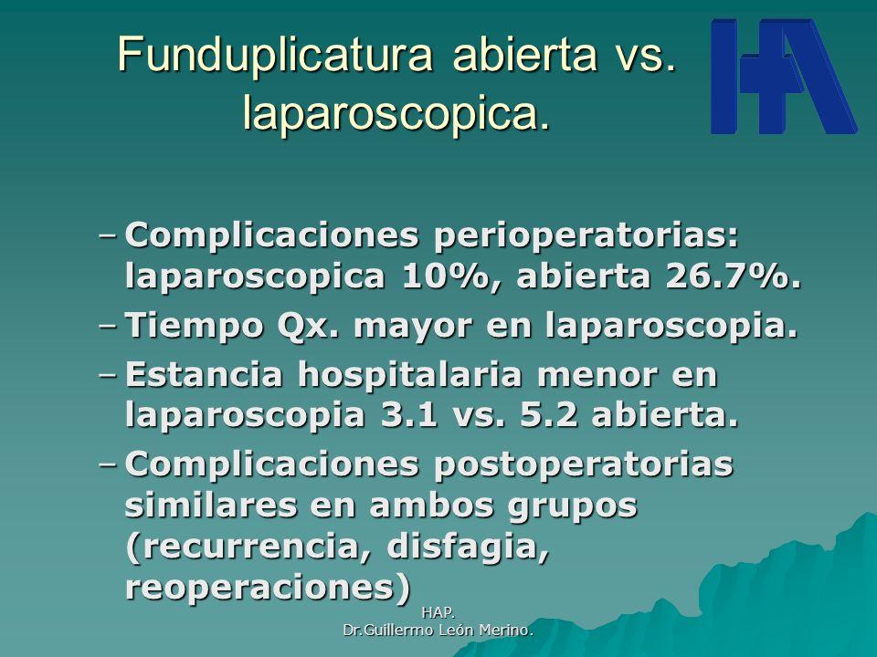 HAP. Dr.Guillermo León Merino. Funduplicatura abierta vs. laparoscopica. –Complicaciones perioperatorias: laparoscopica 10%, abierta 26.7%. –Tiempo Qx