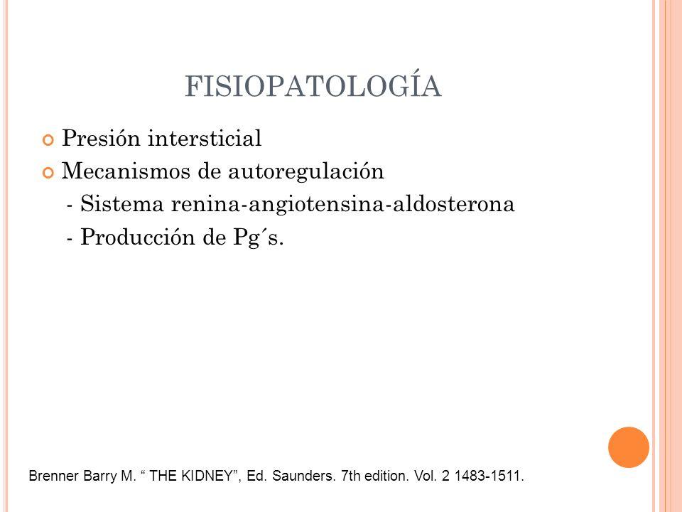 FISIOPATOLOGÍA Presión intersticial Mecanismos de autoregulación - Sistema renina-angiotensina-aldosterona - Producción de Pg´s. Brenner Barry M. THE