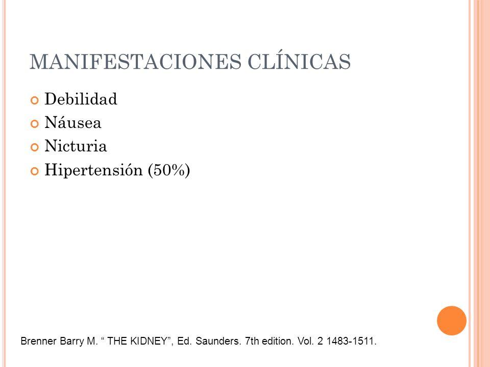 MANIFESTACIONES CLÍNICAS Debilidad Náusea Nicturia Hipertensión (50%) Brenner Barry M. THE KIDNEY, Ed. Saunders. 7th edition. Vol. 2 1483-1511.
