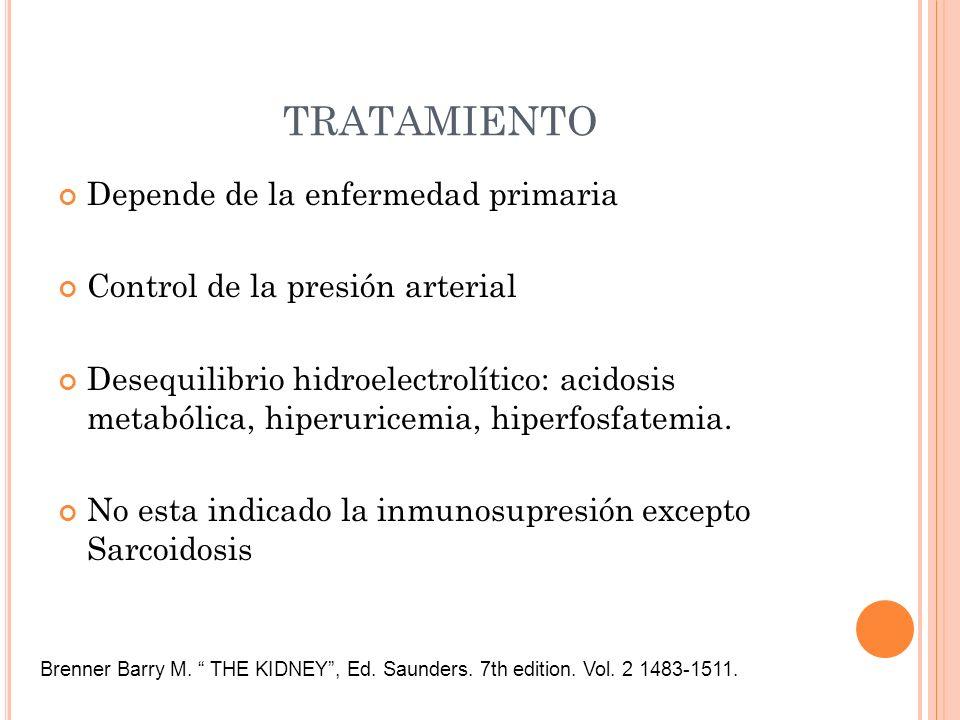 TRATAMIENTO Depende de la enfermedad primaria Control de la presión arterial Desequilibrio hidroelectrolítico: acidosis metabólica, hiperuricemia, hip