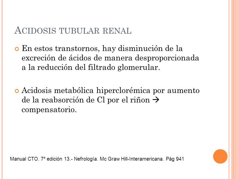 A CIDOSIS TUBULAR RENAL En estos transtornos, hay disminución de la excreción de ácidos de manera desproporcionada a la reducción del filtrado glomeru