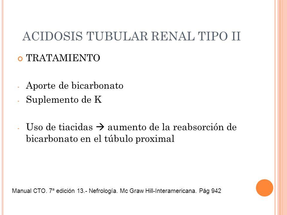 TRATAMIENTO - Aporte de bicarbonato - Suplemento de K - Uso de tiacidas aumento de la reabsorción de bicarbonato en el túbulo proximal ACIDOSIS TUBULA