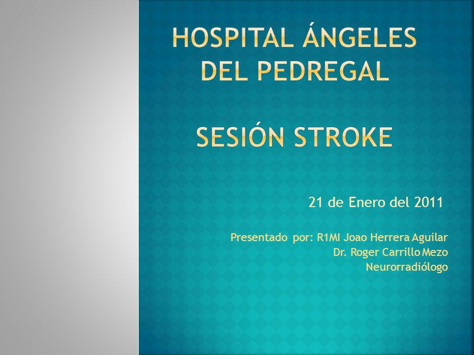 Presentado por: R1MI Joao Herrera Aguilar Dr. Roger Carrillo Mezo Neurorradiólogo 21 de Enero del 2011