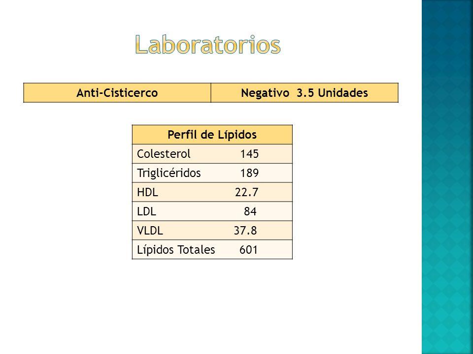 Anti-CisticercoNegativo 3.5 Unidades Perfil de Lípidos Colesterol 145 Triglicéridos 189 HDL 22.7 LDL 84 VLDL 37.8 Lípidos Totales 601