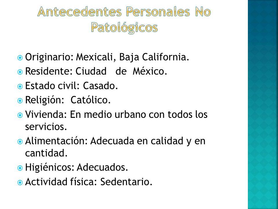 Originario: Mexicali, Baja California. Residente: Ciudad de México. Estado civil: Casado. Religión: Católico. Vivienda: En medio urbano con todos los