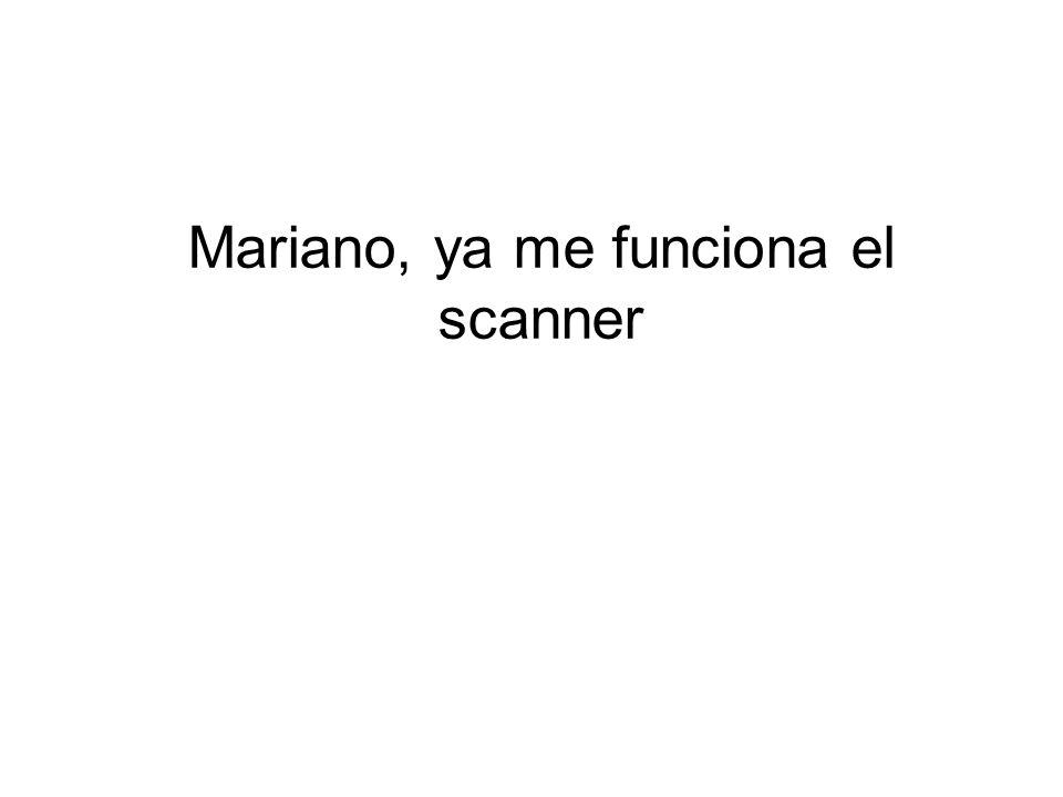 Mariano, ya me funciona el scanner
