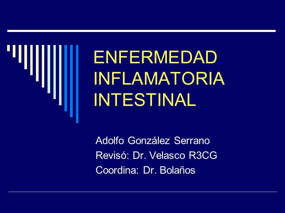ENFERMEDAD INFLAMATORIA INTESTINAL Adolfo González Serrano Revisó: Dr. Velasco R3CG Coordina: Dr. Bolaños
