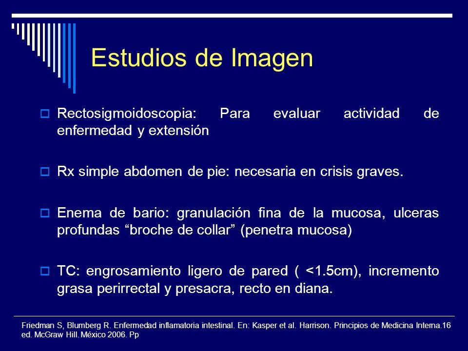 Estudios de Imagen Rectosigmoidoscopia: Para evaluar actividad de enfermedad y extensión Rx simple abdomen de pie: necesaria en crisis graves. Enema d