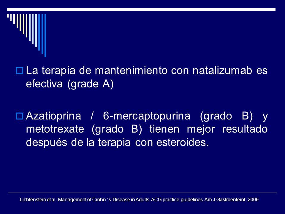 La terapia de mantenimiento con natalizumab es efectiva (grade A) Azatioprina / 6-mercaptopurina (grado B) y metotrexate (grado B) tienen mejor result