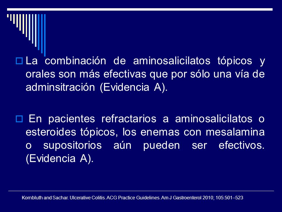 La combinación de aminosalicilatos tópicos y orales son más efectivas que por sólo una vía de adminsitración (Evidencia A). En pacientes refractarios