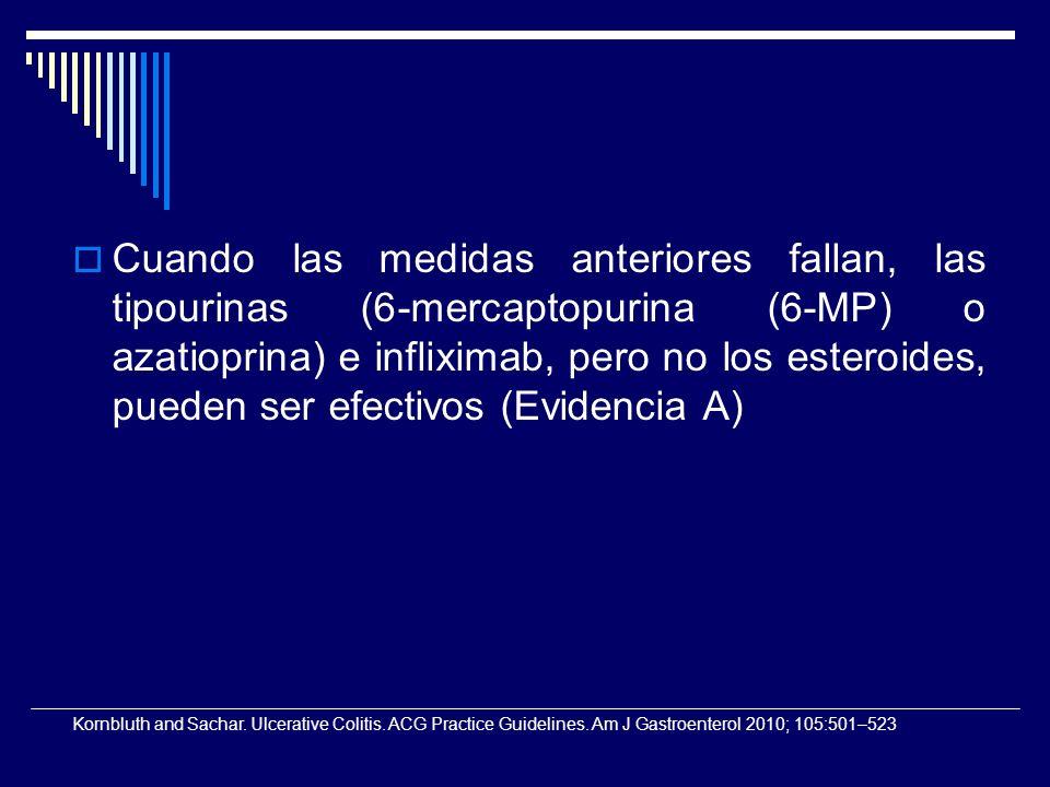 Cuando las medidas anteriores fallan, las tipourinas (6-mercaptopurina (6-MP) o azatioprina) e infliximab, pero no los esteroides, pueden ser efectivo