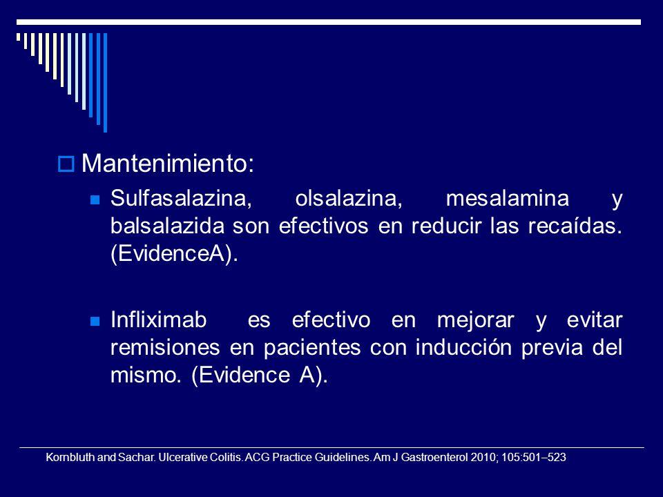 Mantenimiento: Sulfasalazina, olsalazina, mesalamina y balsalazida son efectivos en reducir las recaídas. (EvidenceA). Infliximab es efectivo en mejor