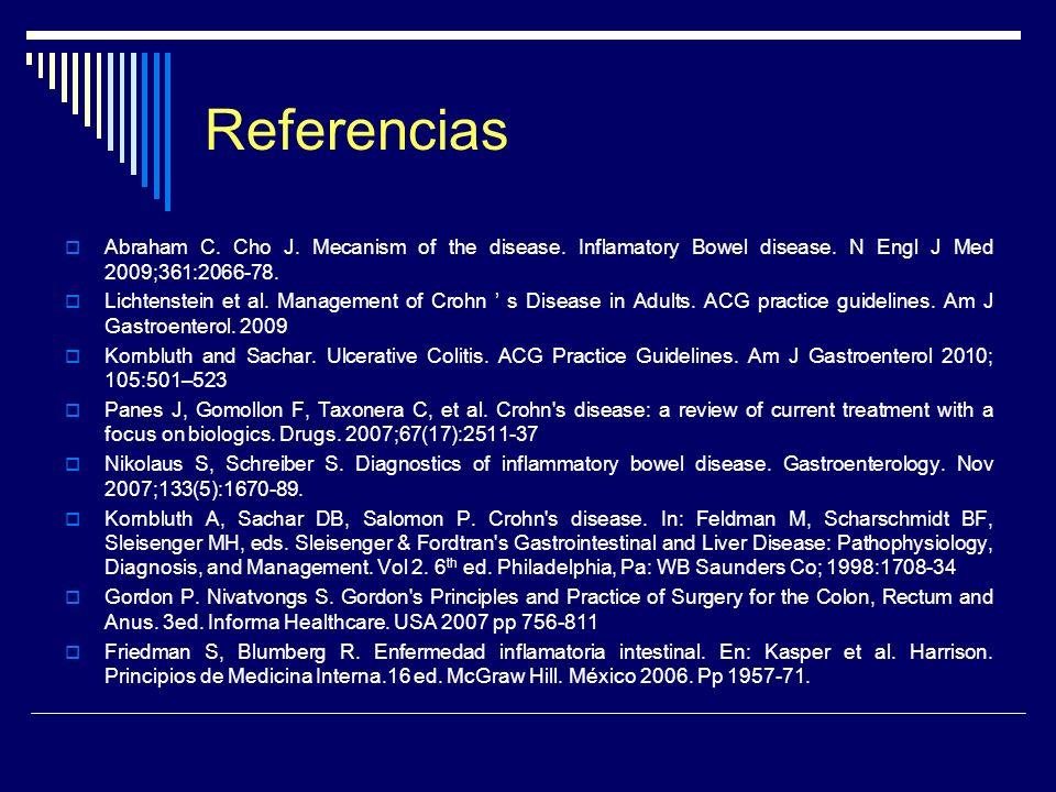 Referencias Abraham C. Cho J. Mecanism of the disease. Inflamatory Bowel disease. N Engl J Med 2009;361:2066-78. Lichtenstein et al. Management of Cro