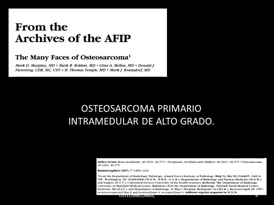 OSTEOSARCOMA PRIMARIO INTRAMEDULAR DE ALTO GRADO. 4OSTEOSARCOMAS,