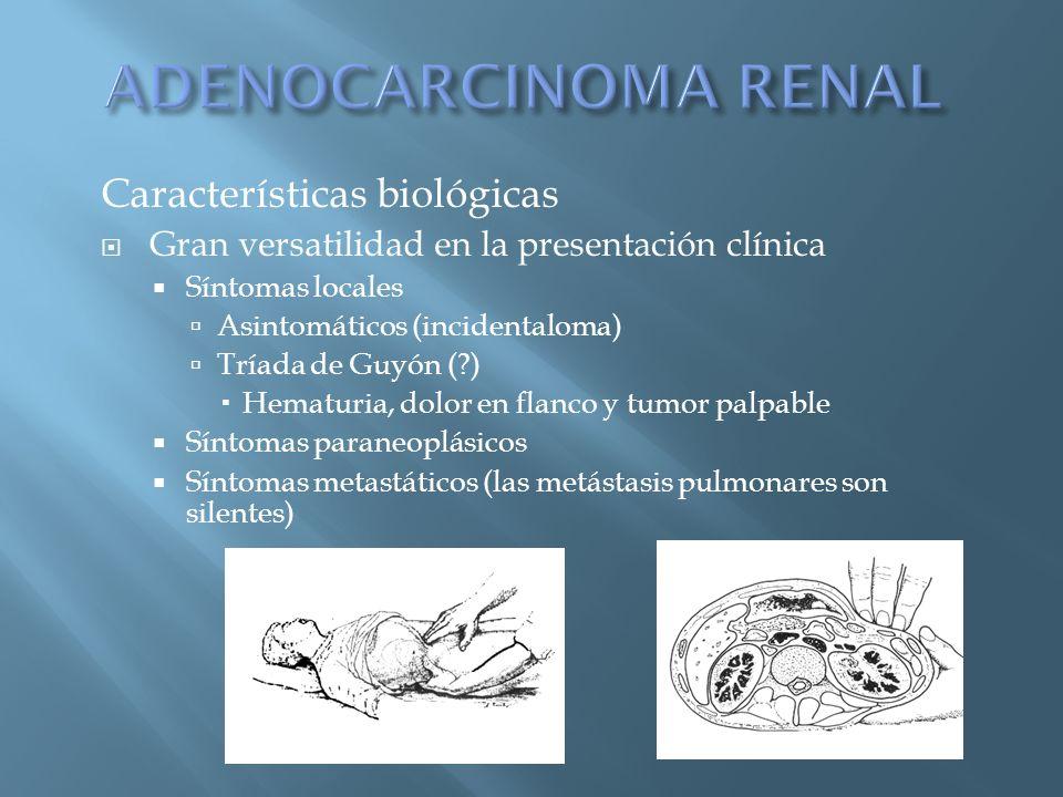 Características biológicas Gran versatilidad en la presentación clínica Síntomas locales Asintomáticos (incidentaloma) Tríada de Guyón (?) Hematuria,