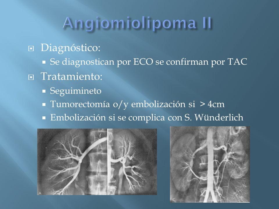 Diagnóstico: Se diagnostican por ECO se confirman por TAC Tratamiento: Seguimineto Tumorectomía o/y embolización si > 4cm Embolización si se complica