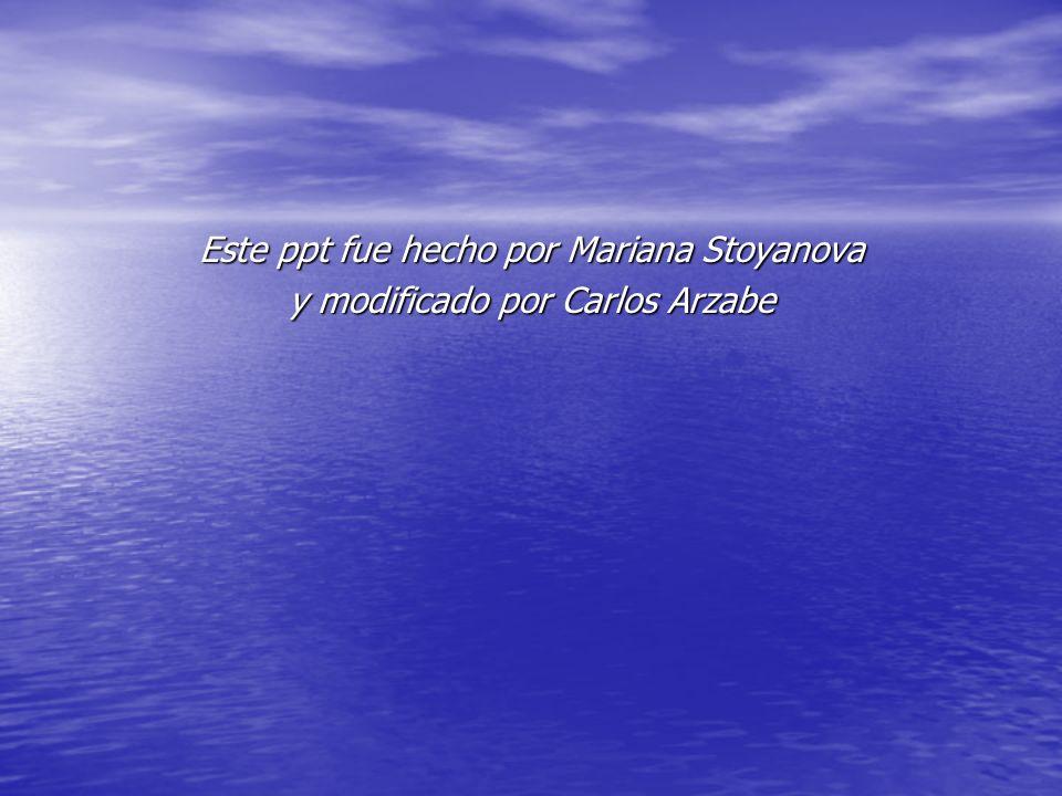 Este ppt fue hecho por Mariana Stoyanova y modificado por Carlos Arzabe