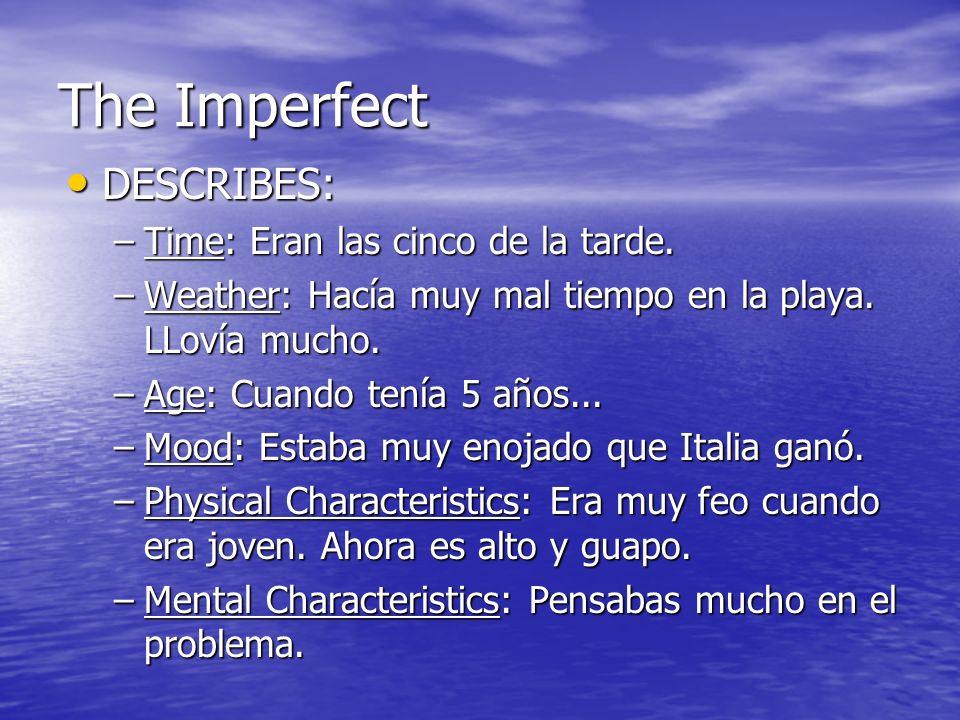 The Imperfect DESCRIBES: DESCRIBES: –Time: Eran las cinco de la tarde.