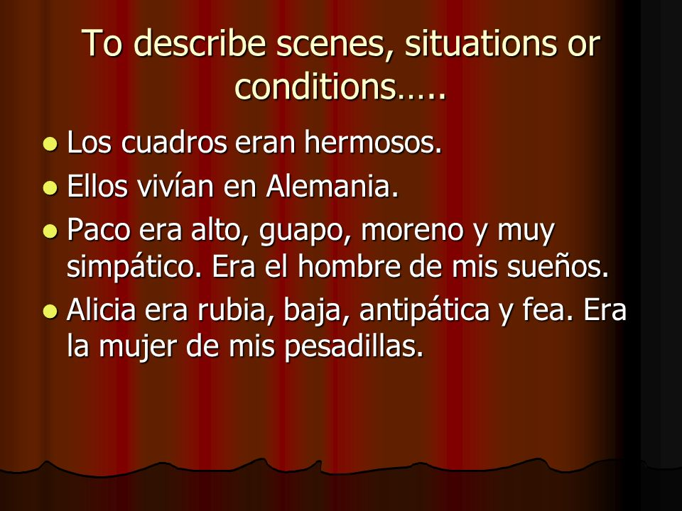 To describe scenes, situations or conditions….. Los cuadros eran hermosos.