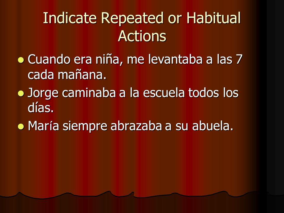 Indicate Repeated or Habitual Actions Cuando era niña, me levantaba a las 7 cada mañana.