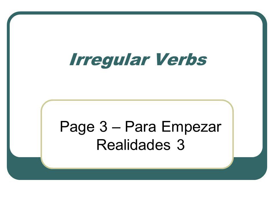 Irregular Verbs Page 3 – Para Empezar Realidades 3