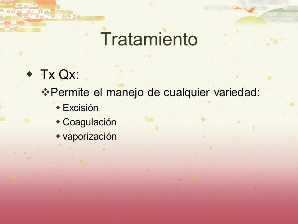 Tratamiento Tx Qx: Permite el manejo de cualquier variedad: Excisión Coagulación vaporización