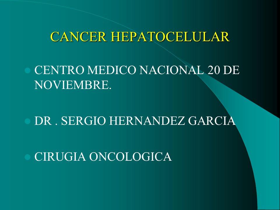 CANCER HEPATOCELULAR El Ca hepatocelular es poco frecuente en México representa el 16o lugar de neoplasias malignas, registro histópatologico de neoplasias en México 1997.