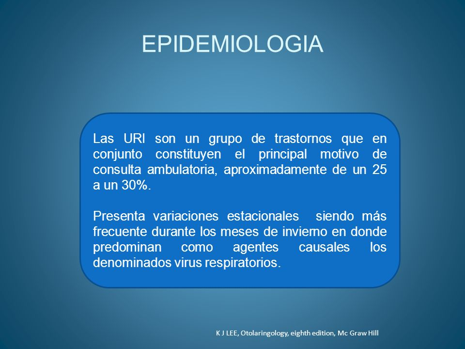 EPIDEMIOLOGIA Las URI son un grupo de trastornos que en conjunto constituyen el principal motivo de consulta ambulatoria, aproximadamente de un 25 a u