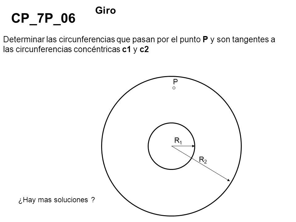 P R1R1R1R1 R2R2R2R2 ¿Hay mas soluciones ? Determinar las circunferencias que pasan por el punto P y son tangentes a las circunferencias concéntricas c