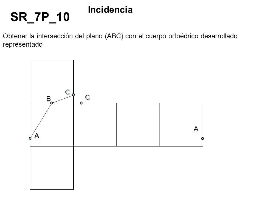 Obtener la intersección del plano (ABC) con el cuerpo ortoédrico desarrollado representado SR_7P_10 Incidencia A C B C A
