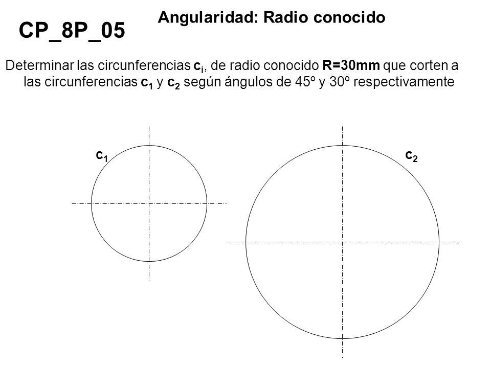 Determinar las circunferencias c i, de radio conocido R=30mm que corten a las circunferencias c 1 y c 2 según ángulos de 45º y 30º respectivamente CP_